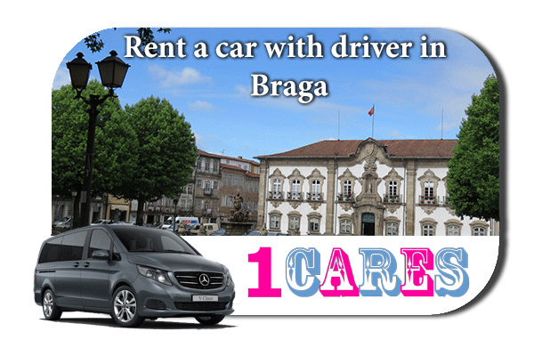 Hire a car with driver in Braga